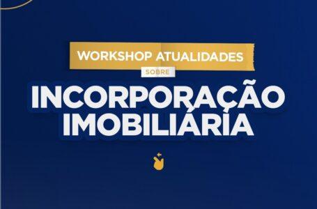 Incorporação Imobiliária é tema de Workshop promovido pelo Sinduscon